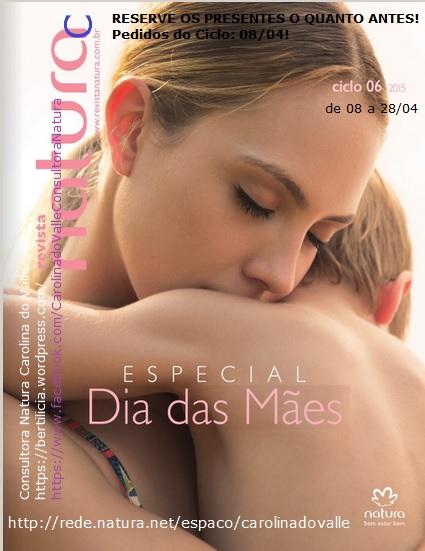 Revista Natura Ciclo 06.2015 Presentes do Dia das Mães Carolina do Valle Bertilicia Consultora Natura CN Pronta Entrega Ilhéus Bahia Brasil e Consultora Natura Digital CND