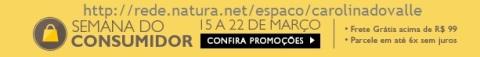 Promoções Rede Natura Carolina do Valle Semana do Consumidor 15 a 22 03 2015 Faixa