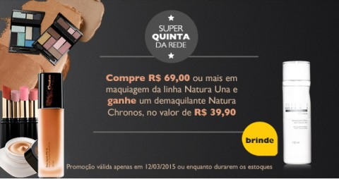 Promoções exclusivas do Rede Natura Espaço Carolina do Valle em 12/03/15 Compre Maquiagem Natura Una e Ganhe Demaquilante Natura Chronos